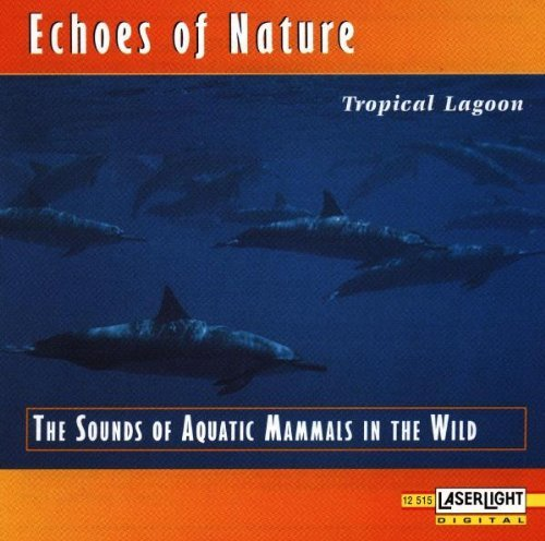 Tropical Lagoon: ECHOES OF NATURE;THE SOUNDS OF AQUATIC MAMMALS IN THE WILD by Echoes of Nature