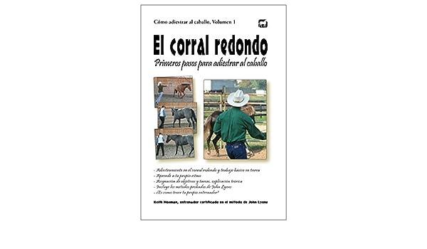 Amazon.com: El corral redondo: Primeros pasos para adiestrar al caballo: Adiestramiento en el corral redondo y trabajo básico en tierra (Cómo adiestrar al ...