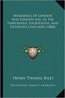 Memorials Of London And London Life, In The Thirteenth, Fourteenth, And Fifteenth Centuries (1868)