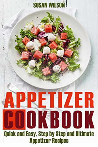 Appetizer Cookbook: Ultimate and Healthy Delicious Appetizer Recipes for Optimum Health by Susan Wilson