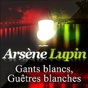 Gants blancs, guêtres blanches (Arsène Lupin 37)   Maurice Leblanc