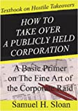 How to Take over a Publicly Held Corporation, Samuel H. Sloan, 1881373010