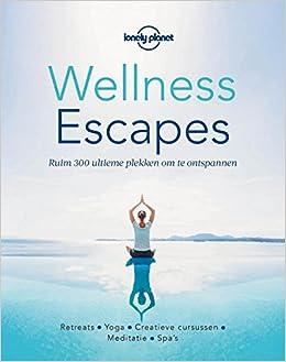 Wellness Escapes: Ruim 300 ultieme plekken om te ontspannen ...