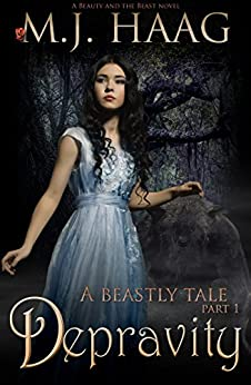 Depravity: A Beauty and the Beast Novel (A Beastly Tale Book 1) by [Haag, M.J.]