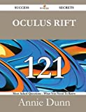 Oculus Rift 121 Success Secrets - 121 Most Asked Questions on Oculus Rift - What You Need to Know, Annie Dunn, 1488525129