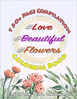 Book Love, Beautiful and Flowers Coloring Book: The '' Series Compilation - Volume 1, 2 and 3 in the Adult Coloring Book Series (Coloring Books, Coloring ... Books Series of Adult Coloring Books)