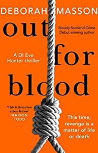 Out For Blood: The tense and addictive detective thriller set in Aberdeen (DI Eve Hunter Book 2)