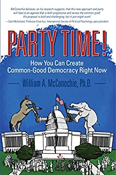 Party Time!: How You Can Create Common-Good Democracy Right Now by [McConochie, William]