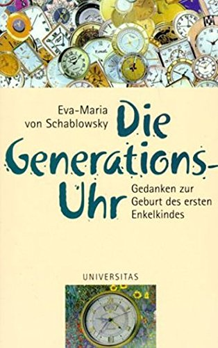 Die Generations-Uhr: Gedanken zur Geburt des ersten Enkelkindes