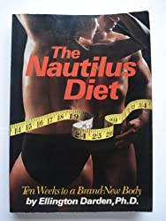The Nautilus Diet: Ten Weeks to a Brand New Body