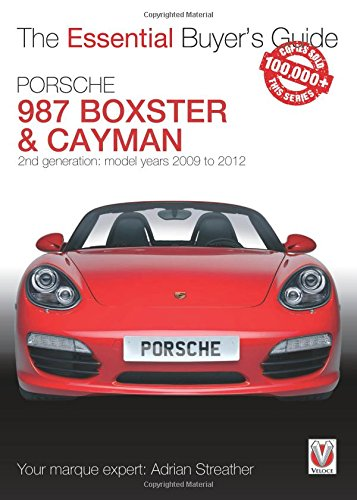 (Porsche 987 Boxster & Cayman: 2nd generation  - Model years 2009 to 2012 Boxster, S, Spyder & Black Editions; Cayman, S, R & Black Editions (Essential Buyer's Guide))