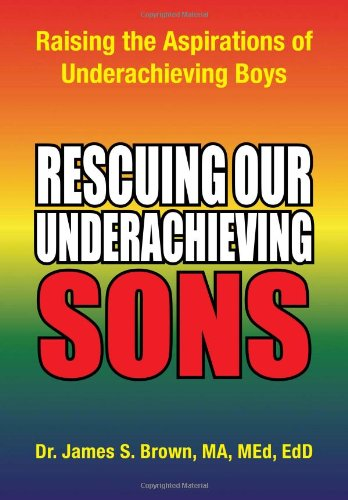 Rescuing Our Underachieving Sons: Raising the Aspirations of Underachieving Boys