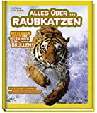 National Geographic Kids Alles über …: Bd. 1: Raubkatzen
