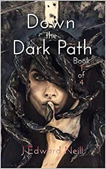 Down the Dark Path (Book 1 of 4) (Down the Dark Path Serial) by [Neill, J]