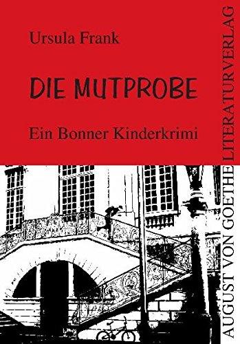 Die Mutprobe: Ein Bonner Kinderkrimi (August von Goethe Literaturverlag)