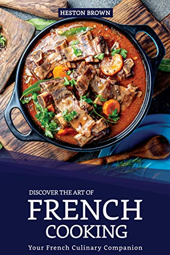 Discover the Art of French Cooking: Your French Culinary Companion by Heston Brown
