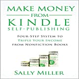 Make Money from Kindle Self-Publishing: Four-Step System to Triple Your Income from Nonfiction Books