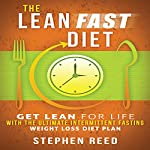 The Lean Fast Diet: Get Lean for Life with the Ultimate Intermittent Fasting Weight Loss Diet Plan | Stephen Reed