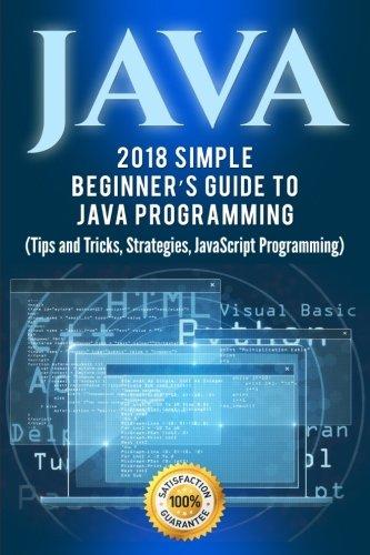Java: Simple Beginner's Guide to Java Programming (Tips and Tricks and Strategies of Java Programming) (Volume 1)