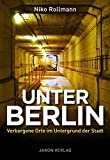 Unter Berlin: Verborgene Orte im Untergrund der Stadt