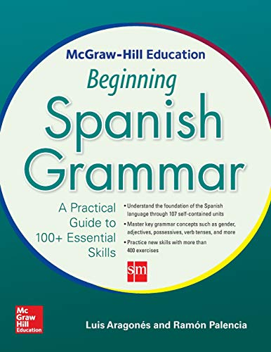 - McGraw-Hill Education Beginning Spanish Grammar: A Practical Guide to 100+ Essential Skills