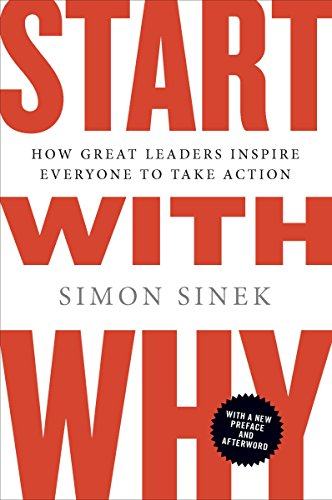 Start with Why: How Great Leaders Inspire Everyone to Take Action PDF
