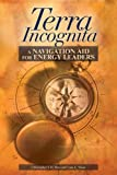 img - for Terra Incognita: A Navigation Aid for Energy Leaders book / textbook / text book