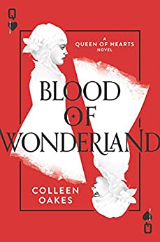 Blood of Wonderland (Queen of Hearts) by [Oakes, Colleen]