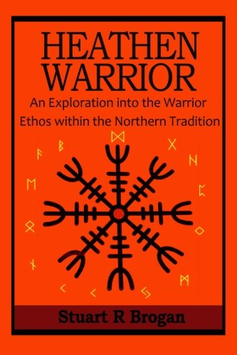 Heathen Warrior: An Exploration into the Warrior Ethos within the Northern Tradition PDF