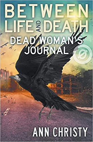 Between Life and Death: Dead Woman's Journal: Ann Christy