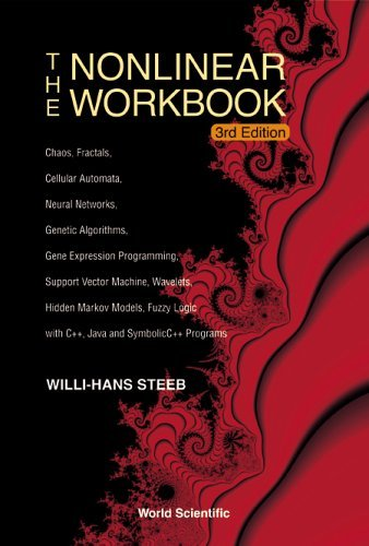 The Nonlinear Workbook: Chaos, Fractals, Cellular Automata, Neural Networks, Genetic Algorithms, Gene Expression Programming, Support Vector Machine, ... Fuzzy Logic with C++, Java and SymbolicC++ by Willi-Hans Steeb (2005-05-11)
