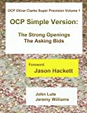 img - for OCP System Oliver Clarke Super Precision Volume 1: Simple Version - The Strong Openings The Asking Bids book / textbook / text book