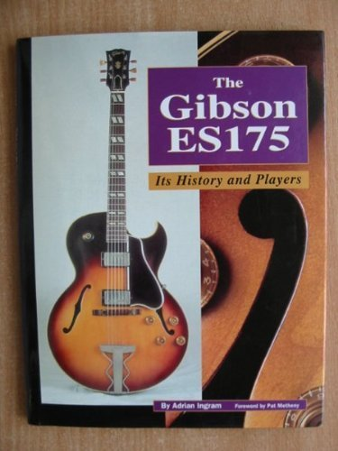 Gibson ES 175: Its History and Players by Ingram, Adrian (1994) Paperback
