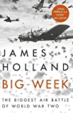 Big Week: The Biggest Air Battle of World War Two