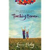 Touching Heaven: Real Stories Of Children, Life, And Eternity