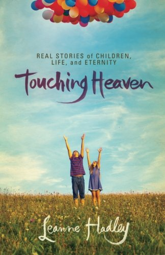 Download Touching Heaven: Real Stories of Children, Life, and Eternity pdf