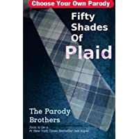 Fifty Shades of Plaid: A Choose Your Own Parody Based on  E L James Most Excellent Erotic Novel