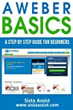 AWeber Basics: A Step By Step Guide For Beginners (Sista Assist Affiliate Basics)