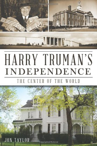 Harry Truman's Independence:: The Center of the ()