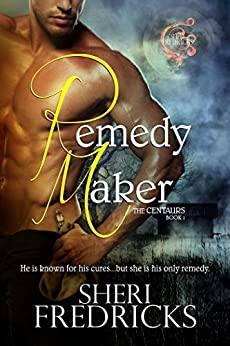Remedy Maker: A Sizzling Shifter Paranormal Fantasy Romance (The Centaurs Book 1) by [Fredricks, Sheri]