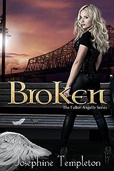 Broken (The Fallen Angelle Series Book 2) by [Templeton, Josephine]