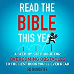 Read the Bible This Year: A Step-By-Step Guide for Overcoming Obstacles to the Best Book You'll Ever Read | Ed Burdette