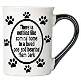 There Is Nothing Like Coming Home to a Loved One and Hearing Them Bark Mug, Pet Mug, Pet Coffee Cup, Dog Lover gifts, Pet Gifts By Tumbleweed