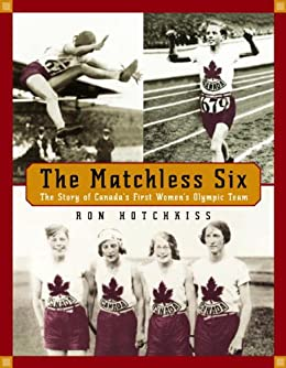 The Matchless Six: The Story of Canada's First Women's Olympic Team by [Hotchkiss, Ron]