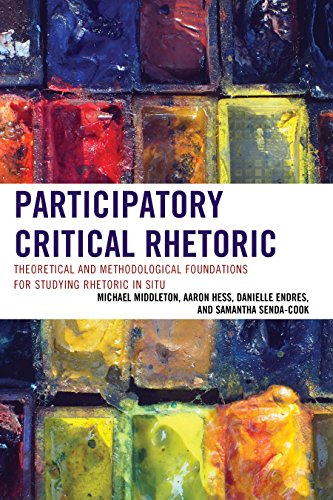 Participatory Critical Rhetoric: Theoretical and Methodological Foundations for Studying Rhetoric In Situ