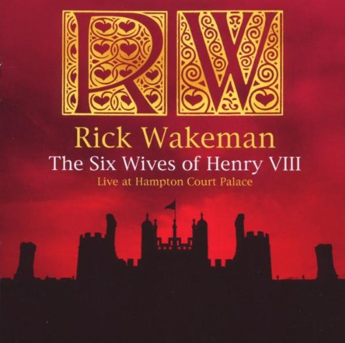 Six Wives of Henry VIII - Six Wives Of Rick Wakeman