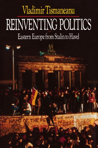 Reinventing Politics: Easter Europe from Stalin to Havel