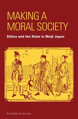 Making a Moral Society: Ethics and the State in Meiji Japan