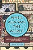 Front cover for the book When Asia Was the World by Stewart Gordon