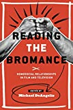 img - for Reading the Bromance: Homosocial Relationships in Film and Television (Contemporary Approaches to Film and Media Series) book / textbook / text book